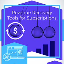 Revenue Recovery Tools for Subscriptions